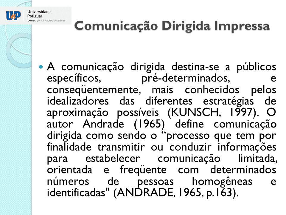 Comunicação Dirigida Impressa A comunicação dirigida destina-se a públicos específicos, pré-determinados, e conseqüentemente, mais conhecidos pelos id