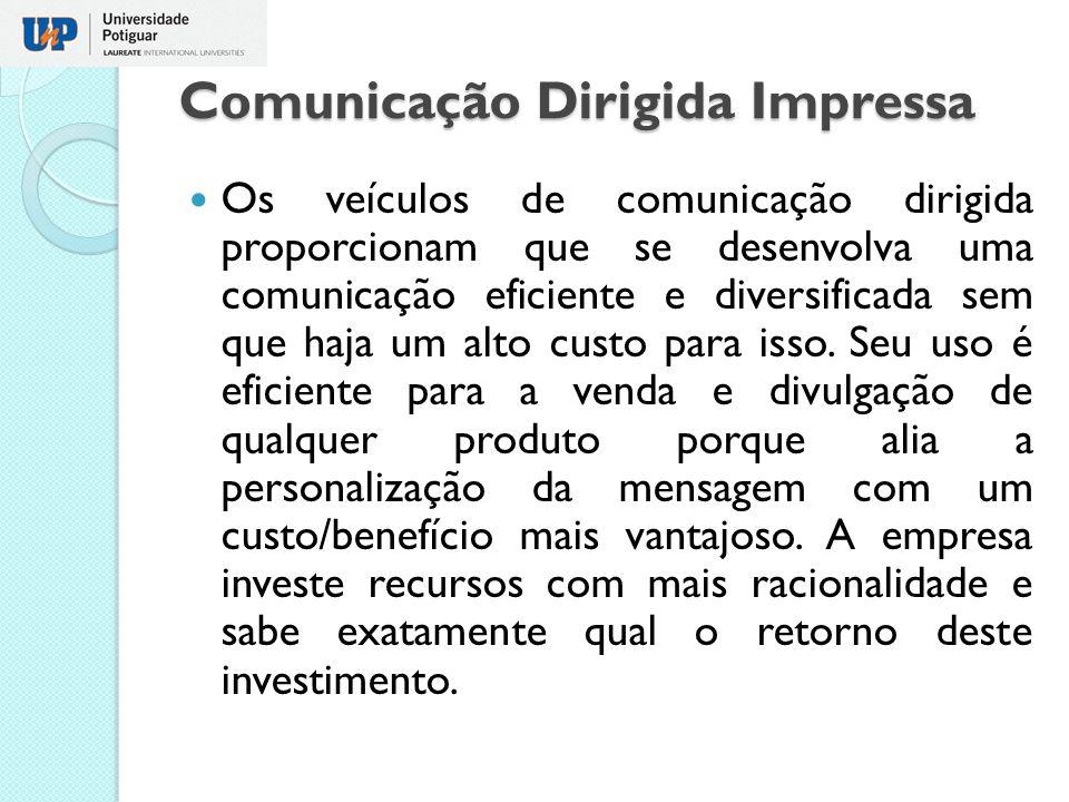 Comunicação Dirigida Impressa Os veículos de comunicação dirigida proporcionam que se desenvolva uma comunicação eficiente e diversificada sem que haj