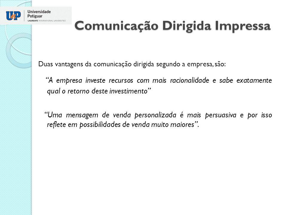 Comunicação Dirigida Impressa Duas vantagens da comunicação dirigida segundo a empresa, são: A empresa investe recursos com mais racionalidade e sabe