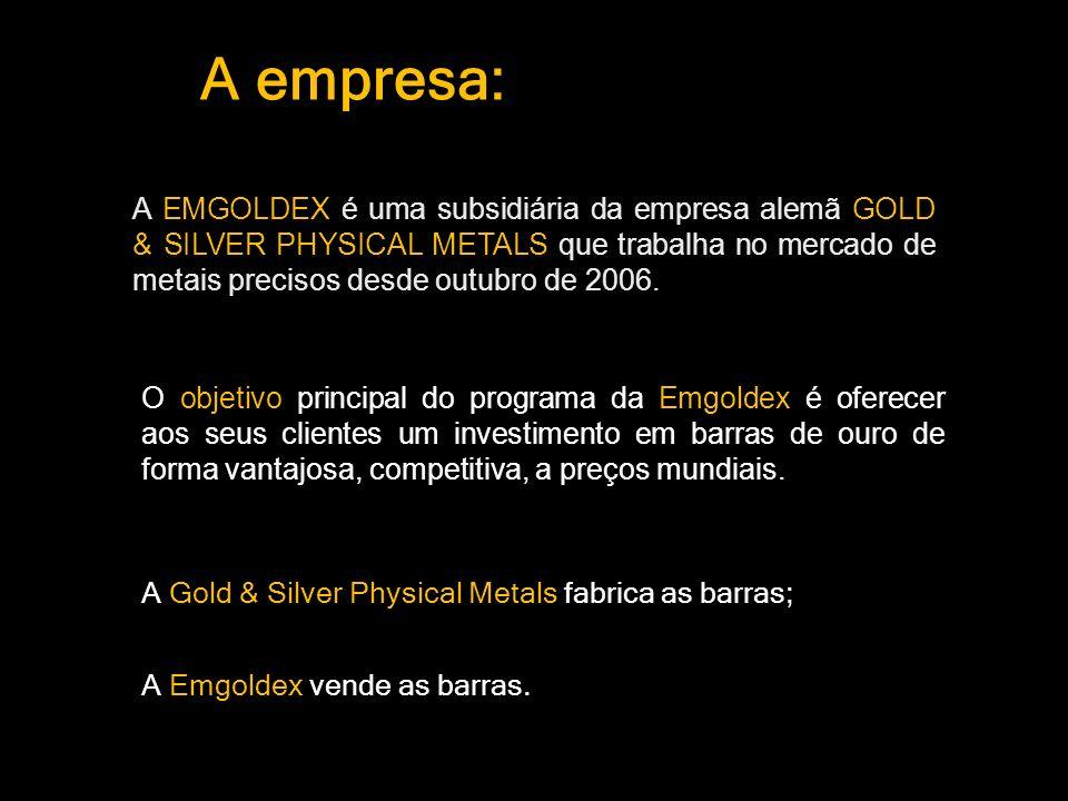 A empresa: A Gold & Silver Physical Metals fabrica as barras; A Emgoldex vende as barras.