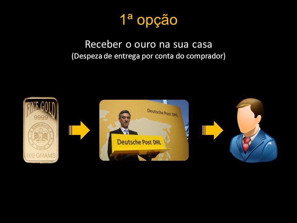 1ª opção Receber o ouro na sua casa (Despeza de entrega por conta do comprador)