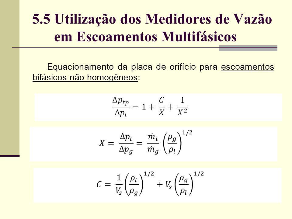5.5 Utilização dos Medidores de Vazão em Escoamentos Multifásicos Equacionamento da placa de orifício para escoamentos bifásicos não homogêneos:
