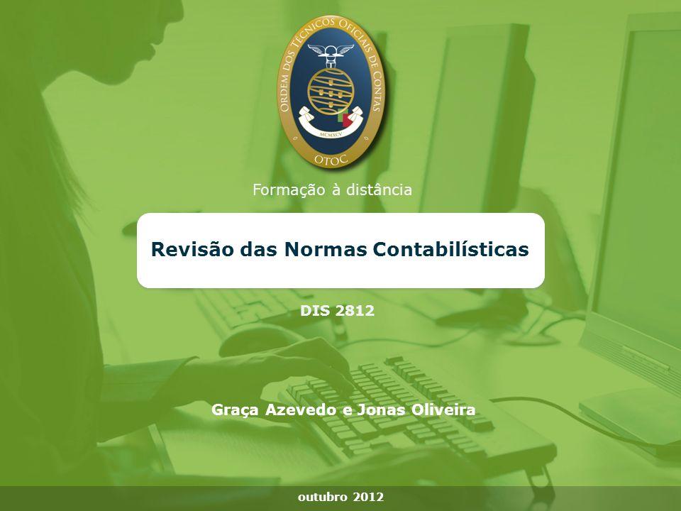 Formação à distância Revisão das Normas Contabilísticas DIS 2812 outubro 2012 Graça Azevedo e Jonas Oliveira