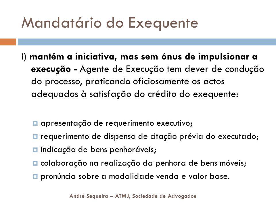 André Sequeira – ATMJ, Sociedade de Advogados Mandatário do Exequente i) mantém a iniciativa, mas sem ónus de impulsionar a execução - Agente de Execu
