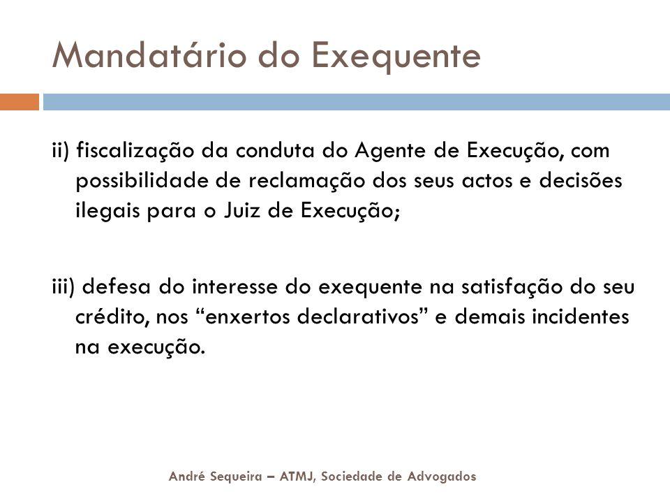 André Sequeira – ATMJ, Sociedade de Advogados Mandatário do Exequente ii) fiscalização da conduta do Agente de Execução, com possibilidade de reclamaç