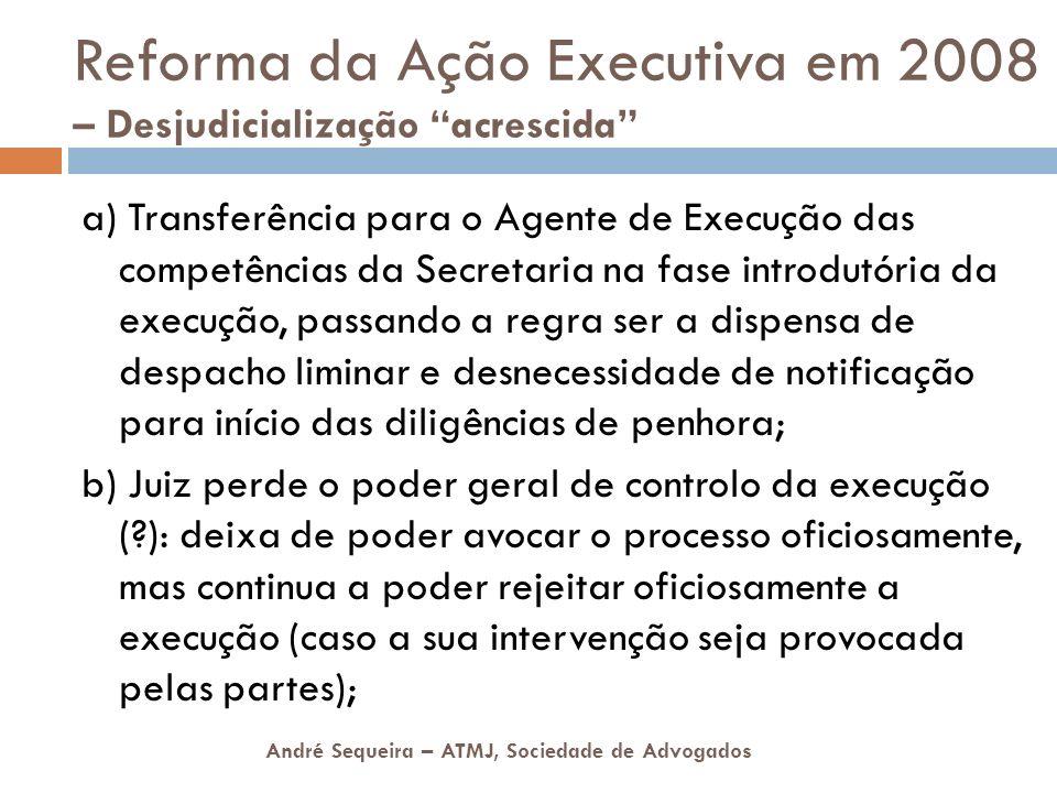 André Sequeira – ATMJ, Sociedade de Advogados Reforma da Ação Executiva em 2008 – Desjudicialização acrescida a) Transferência para o Agente de Execuç