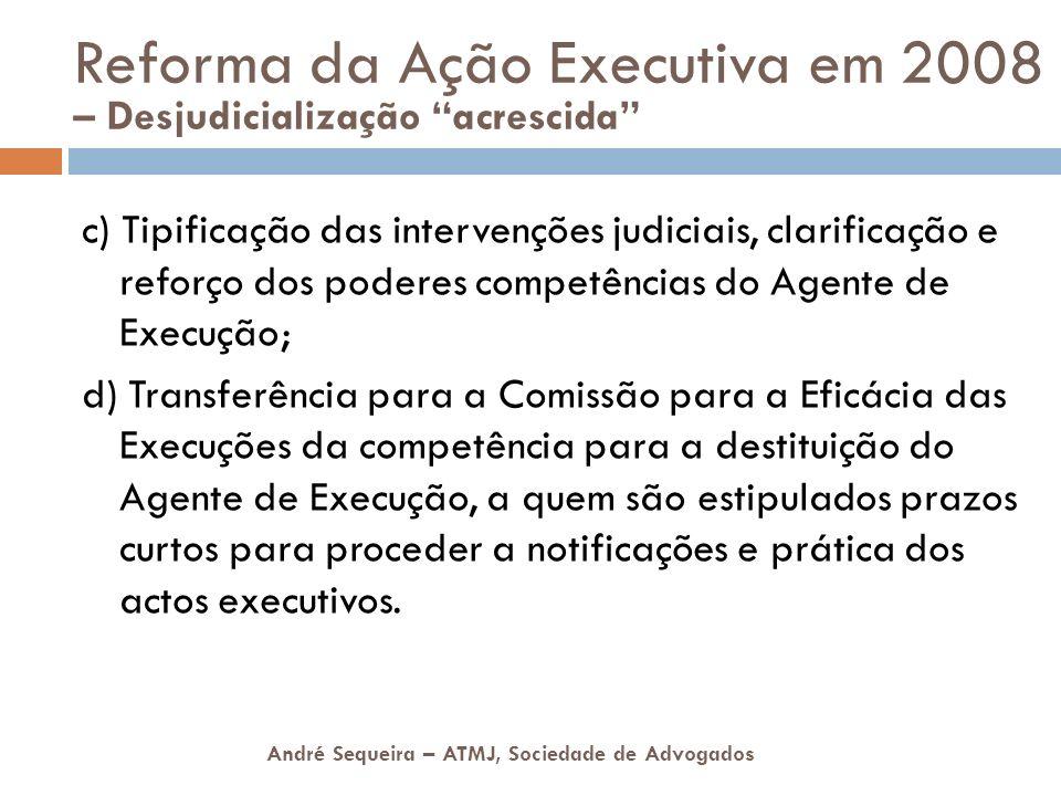 André Sequeira – ATMJ, Sociedade de Advogados c) Tipificação das intervenções judiciais, clarificação e reforço dos poderes competências do Agente de