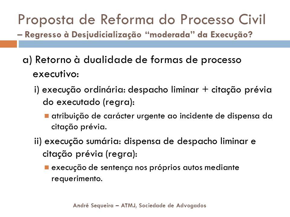 André Sequeira – ATMJ, Sociedade de Advogados Proposta de Reforma do Processo Civil – Regresso à Desjudicialização moderada da Execução? a) Retorno à