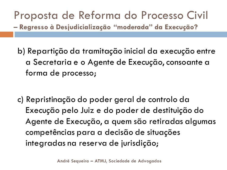 André Sequeira – ATMJ, Sociedade de Advogados b) Repartição da tramitação inicial da execução entre a Secretaria e o Agente de Execução, consoante a f
