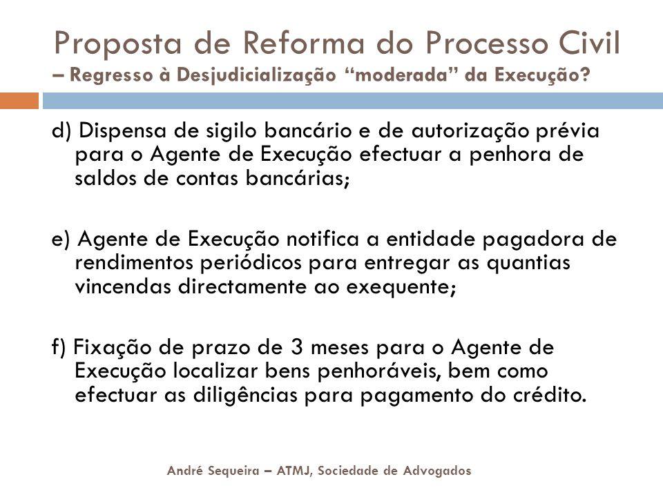 André Sequeira – ATMJ, Sociedade de Advogados d) Dispensa de sigilo bancário e de autorização prévia para o Agente de Execução efectuar a penhora de s