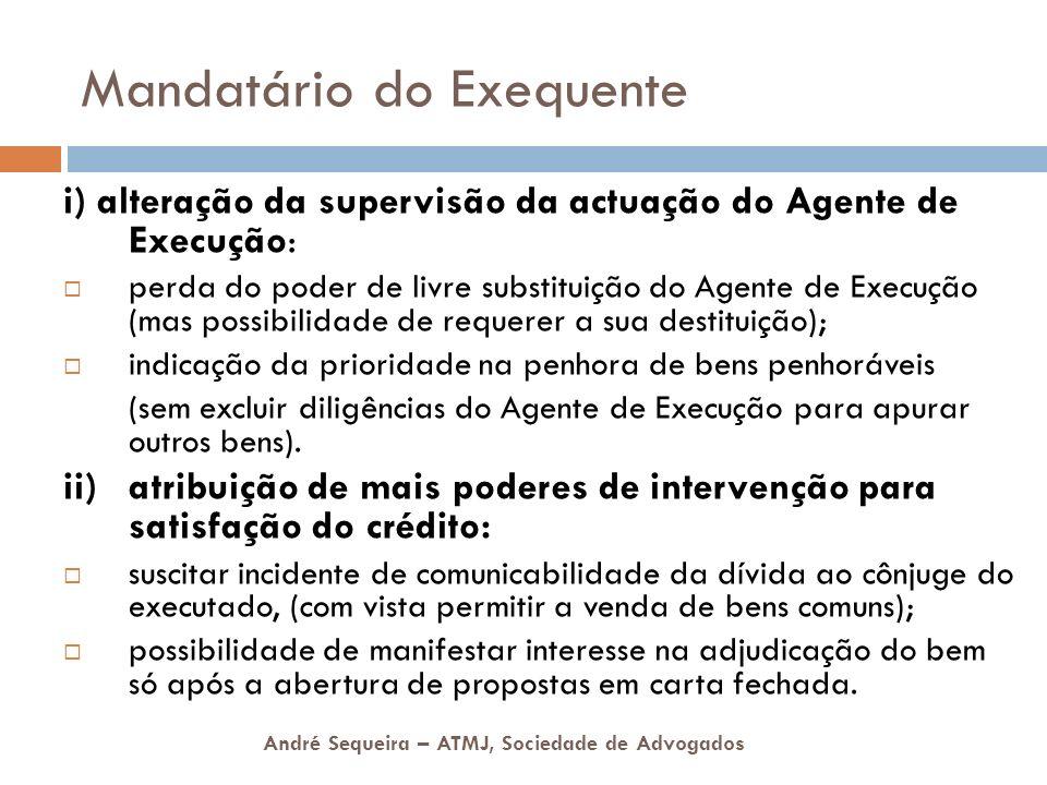 André Sequeira – ATMJ, Sociedade de Advogados Mandatário do Exequente i) alteração da supervisão da actuação do Agente de Execução: perda do poder de