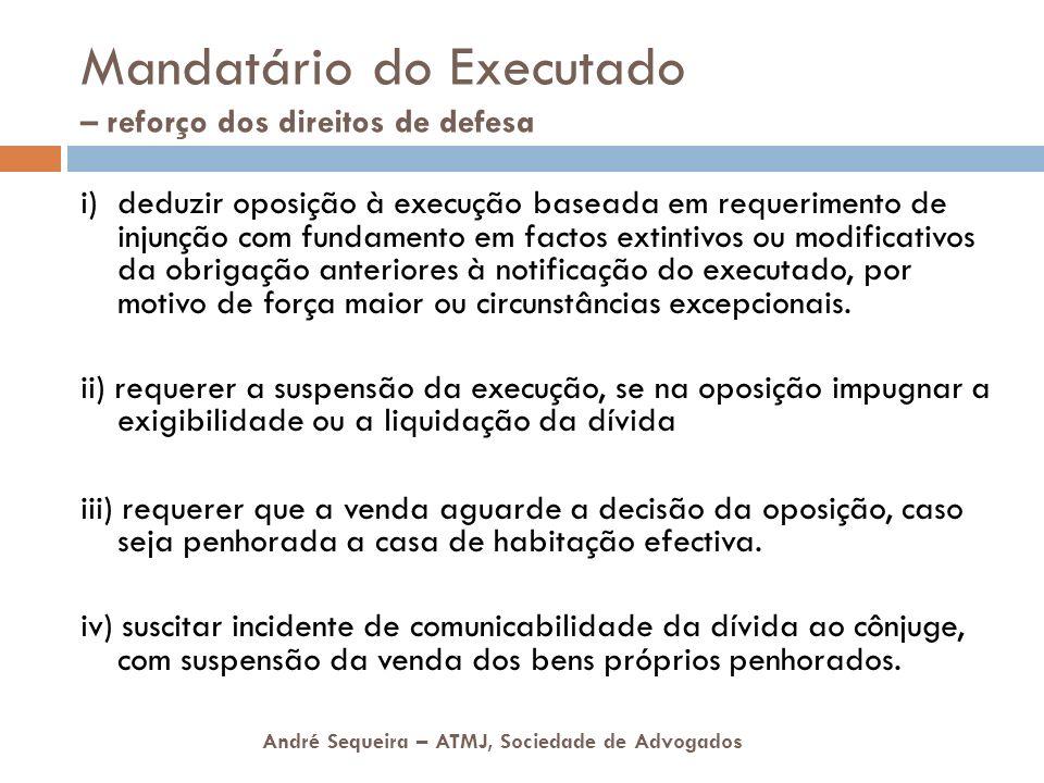 André Sequeira – ATMJ, Sociedade de Advogados Mandatário do Executado – reforço dos direitos de defesa i) deduzir oposição à execução baseada em reque