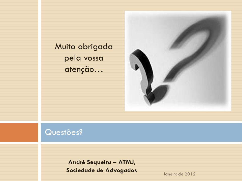 Questões? Muito obrigada pela vossa atenção… Janeiro de 2012 André Sequeira – ATMJ, Sociedade de Advogados