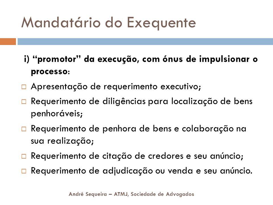 André Sequeira – ATMJ, Sociedade de Advogados Mandatário do Exequente i) promotor da execução, com ónus de impulsionar o processo: Apresentação de req
