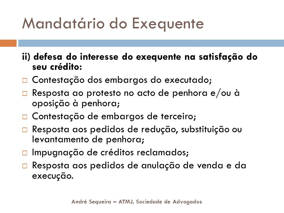 André Sequeira – ATMJ, Sociedade de Advogados Mandatário do Exequente ii) defesa do interesse do exequente na satisfação do seu crédito: Contestação d