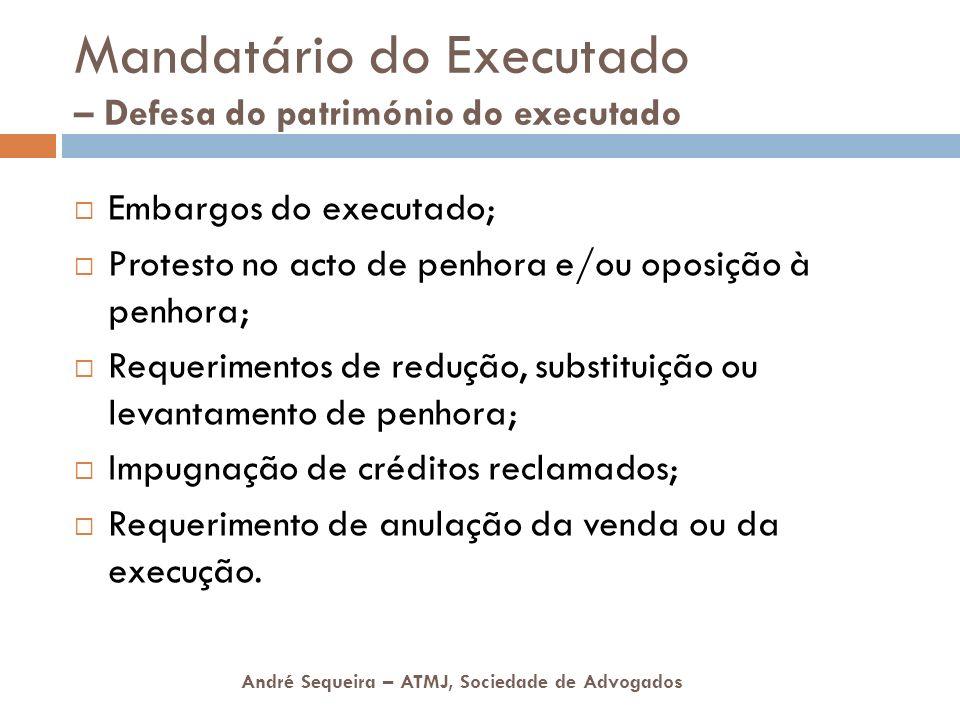 André Sequeira – ATMJ, Sociedade de Advogados Mandatário do Executado – Defesa do património do executado Embargos do executado; Protesto no acto de p