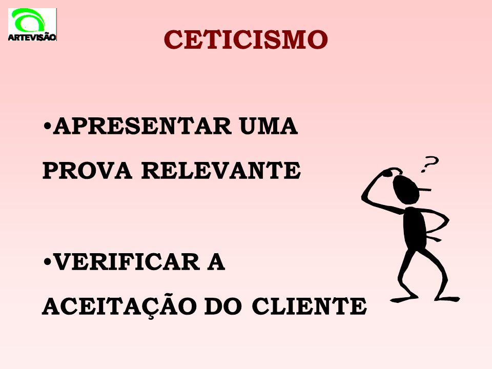 CETICISMO APRESENTAR UMA PROVA RELEVANTE VERIFICAR A ACEITAÇÃO DO CLIENTE