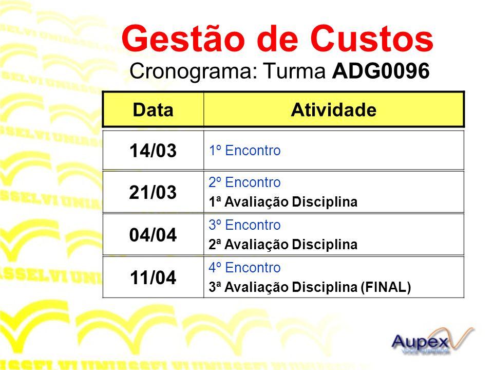 Cronograma: Turma ADG0096 Gestão de Custos DataAtividade 14/03 1º Encontro 04/04 3º Encontro 2ª Avaliação Disciplina 11/04 4º Encontro 3ª Avaliação Di