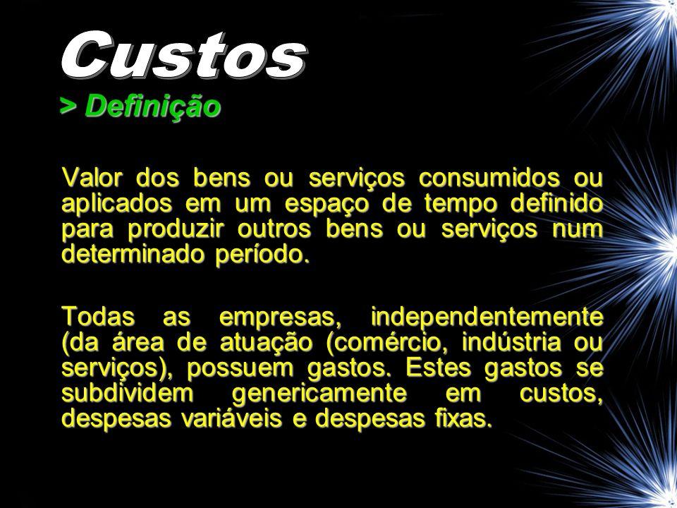> Definição Valor dos bens ou serviços consumidos ou aplicados em um espaço de tempo definido para produzir outros bens ou serviços num determinado período.