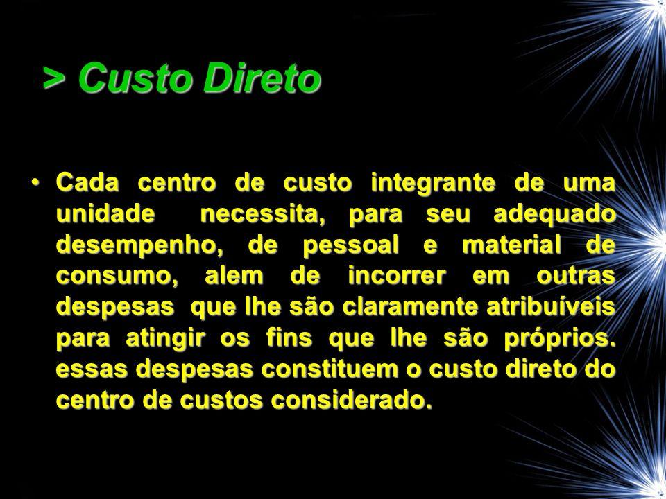 > Custo Direto Cada centro de custo integrante de uma unidade necessita, para seu adequado desempenho, de pessoal e material de consumo, alem de incor