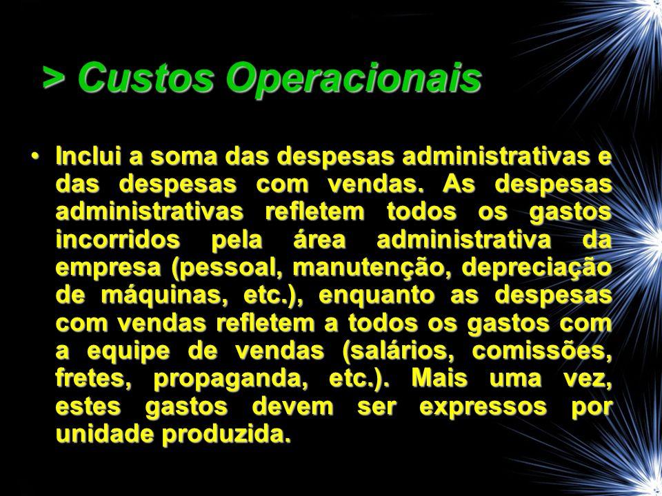 > Custos Operacionais Inclui a soma das despesas administrativas e das despesas com vendas. As despesas administrativas refletem todos os gastos incor