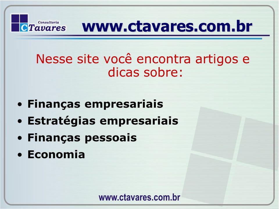 www.ctavares.com.br Nesse site você encontra artigos e dicas sobre: Finanças empresariais Estratégias empresariais Finanças pessoais Economia