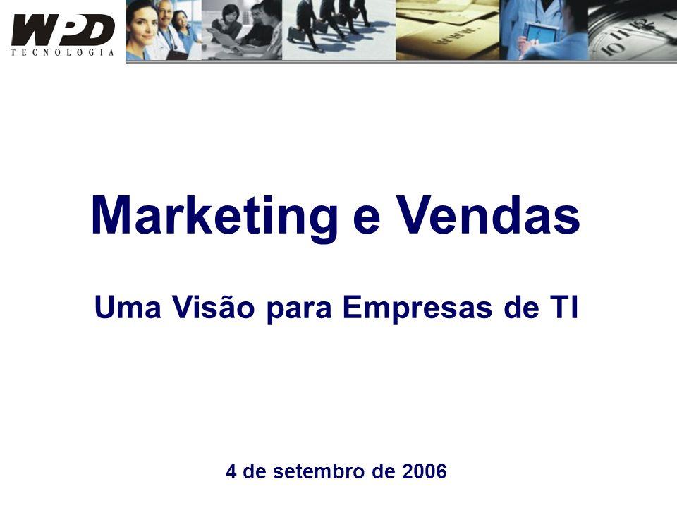Marketing e Vendas Uma Visão para Empresas de TI 4 de setembro de 2006