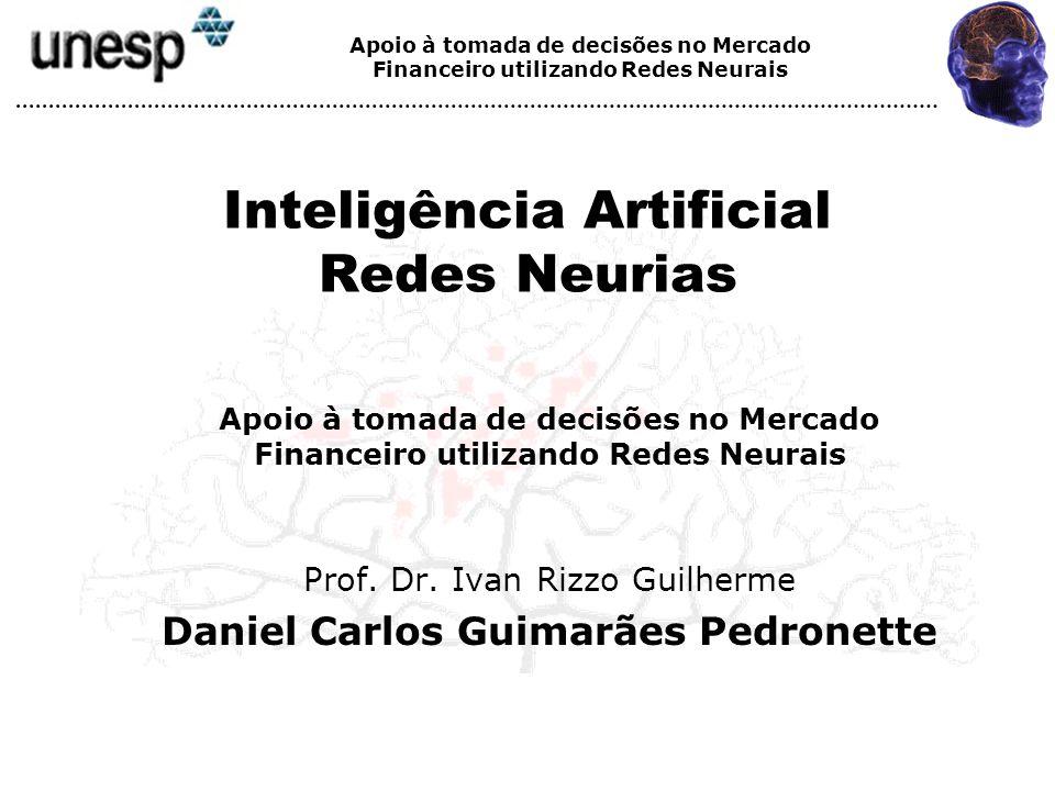 Apoio à tomada de decisões no Mercado Financeiro utilizando Redes Neurais Inteligência Artificial Redes Neurias Prof. Dr. Ivan Rizzo Guilherme Daniel