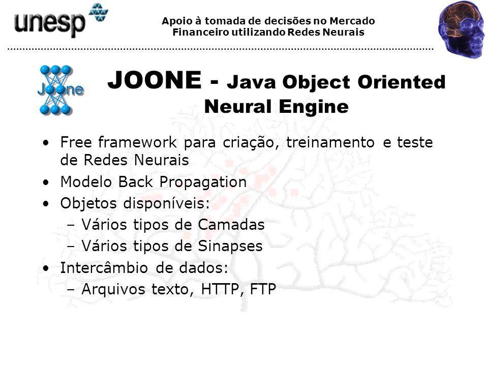 Apoio à tomada de decisões no Mercado Financeiro utilizando Redes Neurais JOONE - Java Object Oriented Neural Engine Free framework para criação, trei