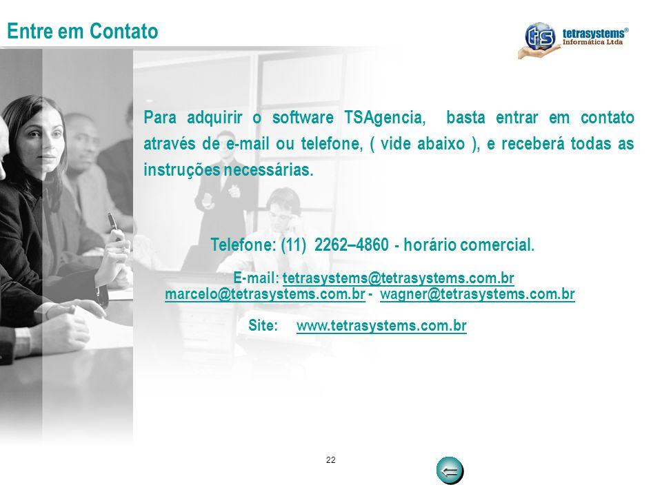 22 Entre em Contato Para adquirir o software TSAgencia, basta entrar em contato através de e-mail ou telefone, ( vide abaixo ), e receberá todas as in