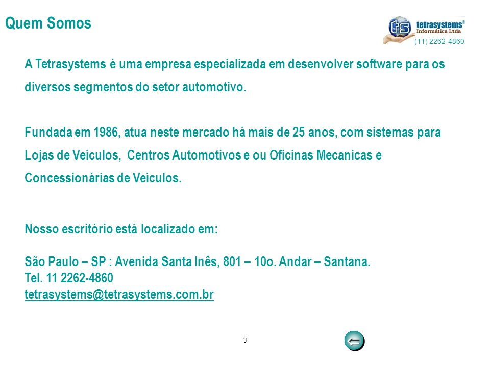 3 Quem Somos A Tetrasystems é uma empresa especializada em desenvolver software para os diversos segmentos do setor automotivo. Fundada em 1986, atua