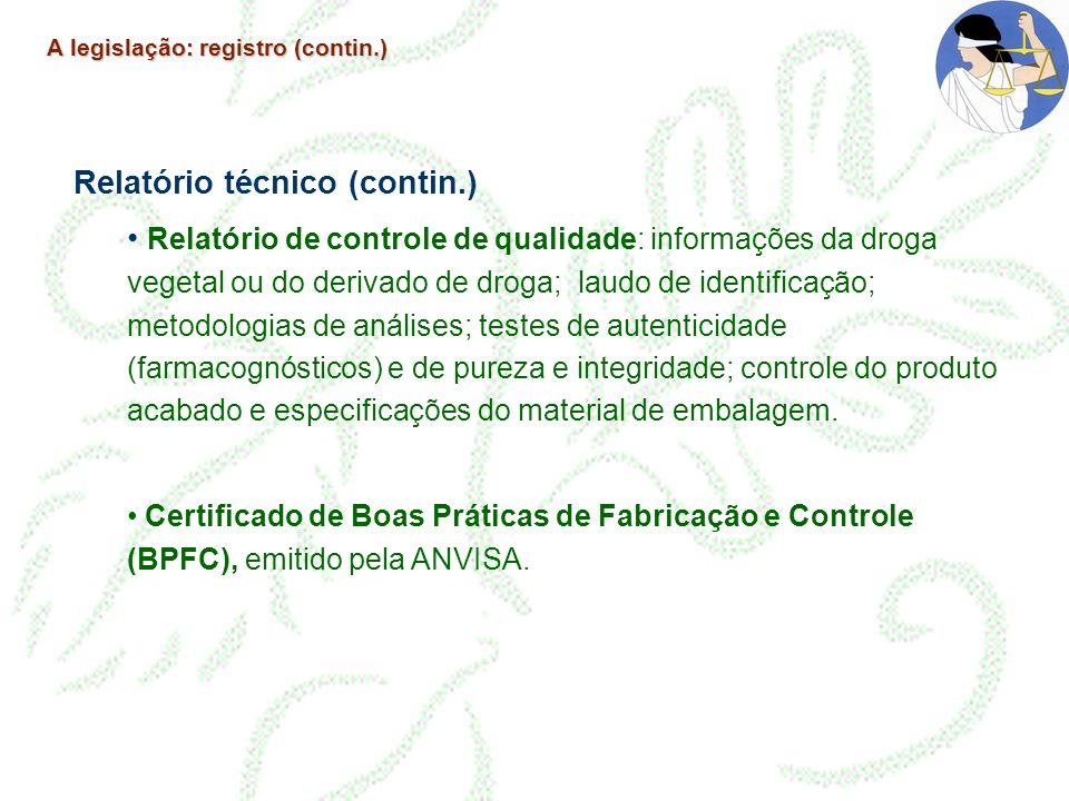 A legislação: registro (contin.) Relatório técnico (contin.) Relatório de controle de qualidade: informações da droga vegetal ou do derivado de droga;