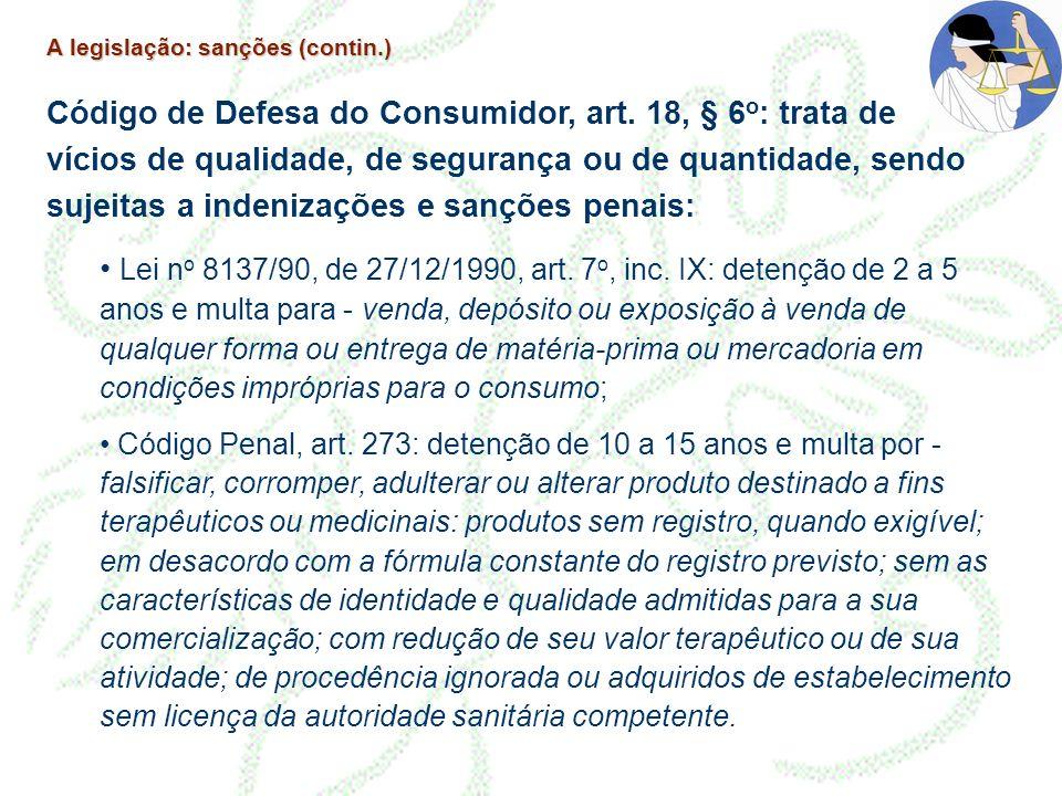A legislação: sanções (contin.) Código de Defesa do Consumidor, art. 18, § 6 o : trata de vícios de qualidade, de segurança ou de quantidade, sendo su