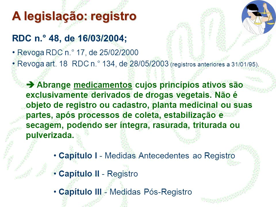 A legislação: registro RDC n.° 48, de 16/03/2004; Revoga RDC n.° 17, de 25/02/2000 Revoga art. 18 RDC n.° 134, de 28/05/2003 (registros anteriores a 3