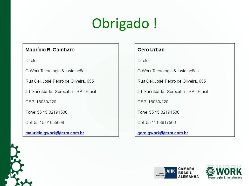 Obrigado ! Maurício R. Gâmbaro Diretor G Work Tecnologia & Instalações Rua Cel. José Pedro de Oliveira, 655 Jd. Faculdade - Sorocaba - SP - Brasil CEP