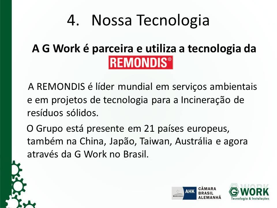 4. Nossa Tecnologia A G Work é parceira e utiliza a tecnologia da REMONDIS. A REMONDIS é líder mundial em serviços ambientais e em projetos de tecnolo
