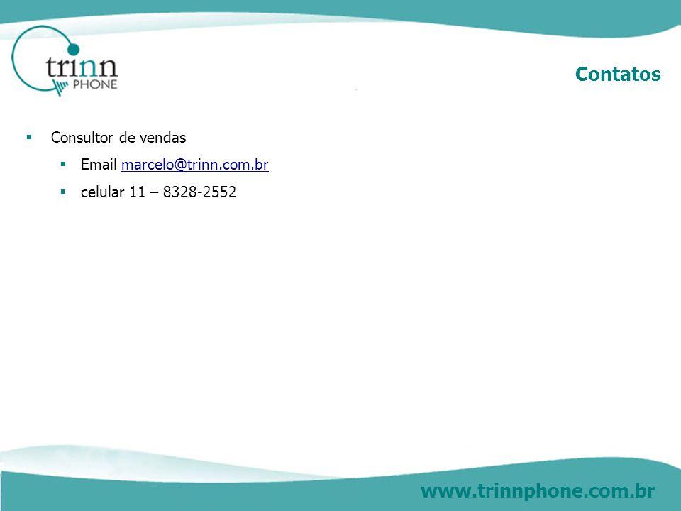 www.trinnphone.com.br Contatos Consultor de vendas Email marcelo@trinn.com.brmarcelo@trinn.com.br celular 11 – 8328-2552