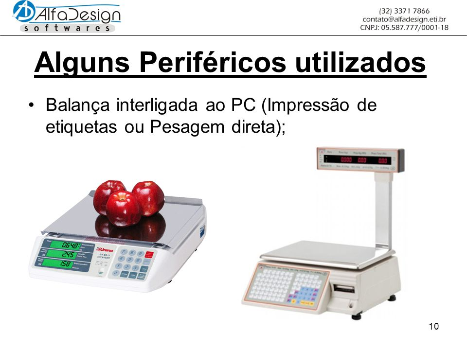 10 Alguns Periféricos utilizados Balança interligada ao PC (Impressão de etiquetas ou Pesagem direta);