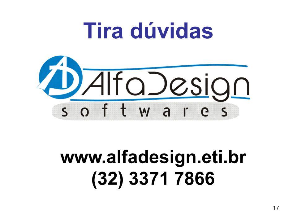 17 Tira dúvidas www.alfadesign.eti.br (32) 3371 7866