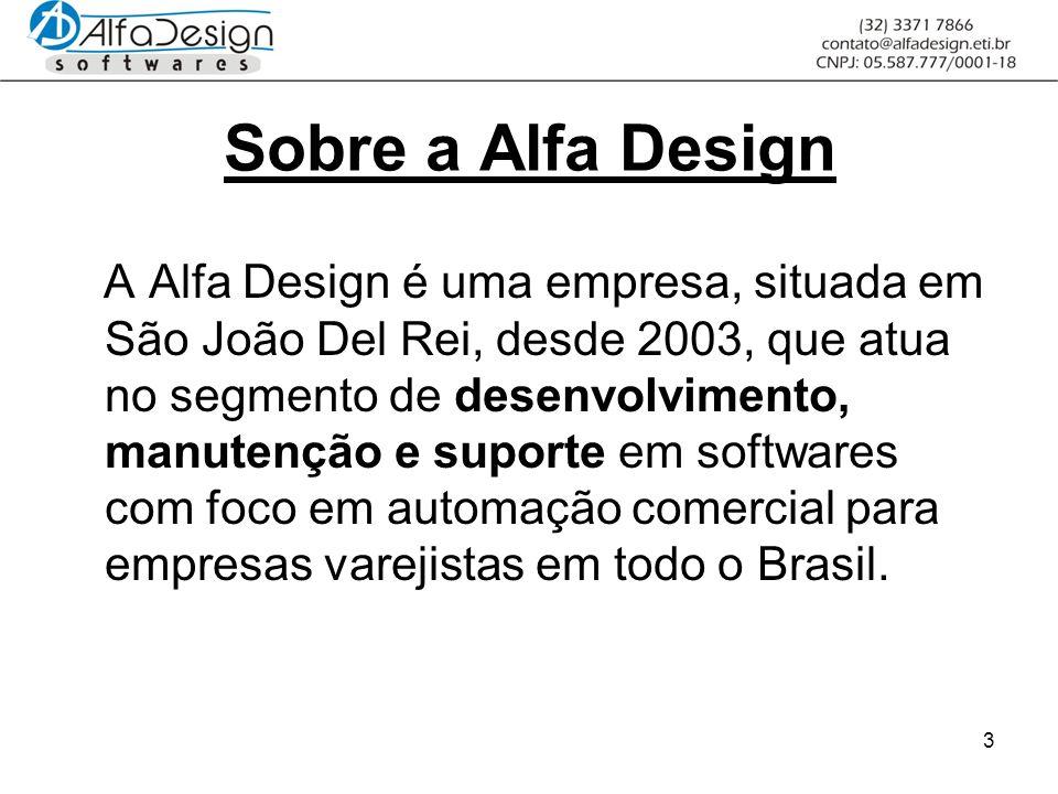 3 Sobre a Alfa Design A Alfa Design é uma empresa, situada em São João Del Rei, desde 2003, que atua no segmento de desenvolvimento, manutenção e suporte em softwares com foco em automação comercial para empresas varejistas em todo o Brasil.