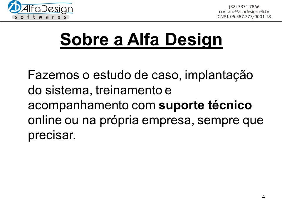 4 Sobre a Alfa Design Fazemos o estudo de caso, implantação do sistema, treinamento e acompanhamento com suporte técnico online ou na própria empresa, sempre que precisar.