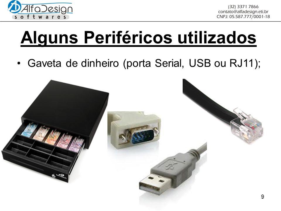 9 Alguns Periféricos utilizados Gaveta de dinheiro (porta Serial, USB ou RJ11);