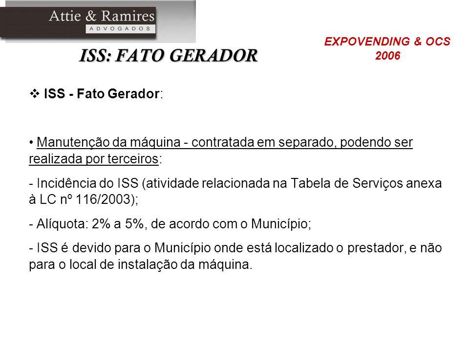 ISS: FATO GERADOR ISS - Fato Gerador: Manutenção da máquina - contratada em separado, podendo ser realizada por terceiros: - Incidência do ISS (ativid