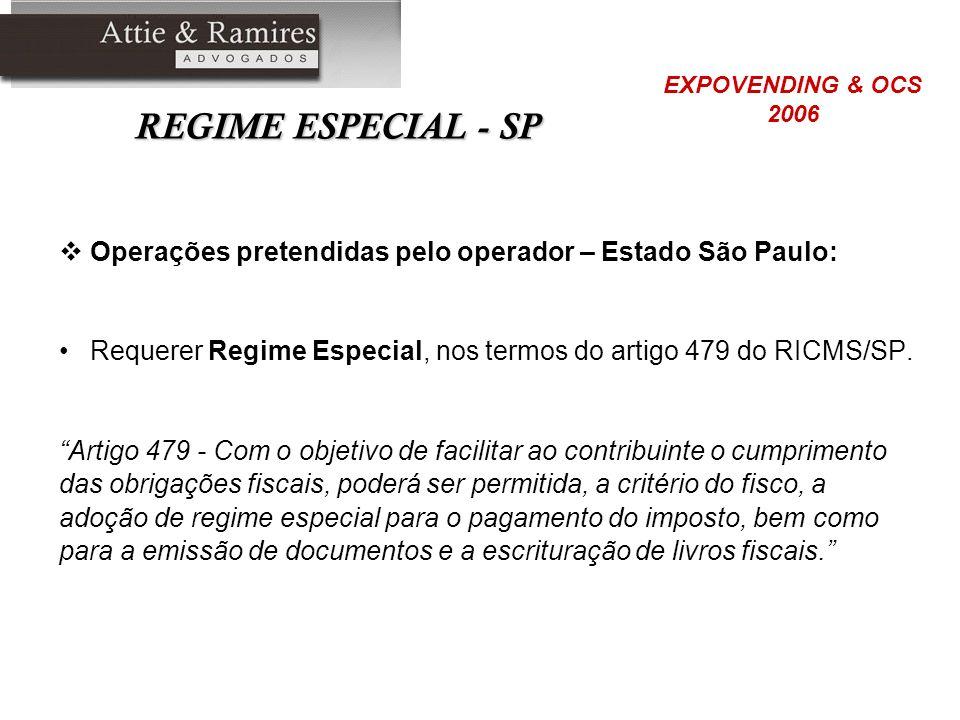 REGIME ESPECIAL - SP Operações pretendidas pelo operador – Estado São Paulo: Requerer Regime Especial, nos termos do artigo 479 do RICMS/SP. Artigo 47