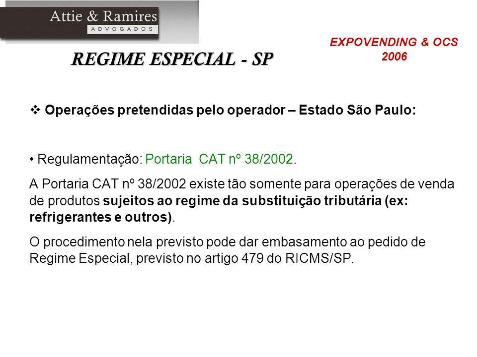 REGIME ESPECIAL - SP Operações pretendidas pelo operador – Estado São Paulo: Regulamentação: Portaria CAT nº 38/2002. A Portaria CAT nº 38/2002 existe