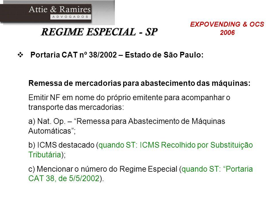 REGIME ESPECIAL - SP Portaria CAT nº 38/2002 – Estado de São Paulo: Remessa de mercadorias para abastecimento das máquinas: Emitir NF em nome do própr