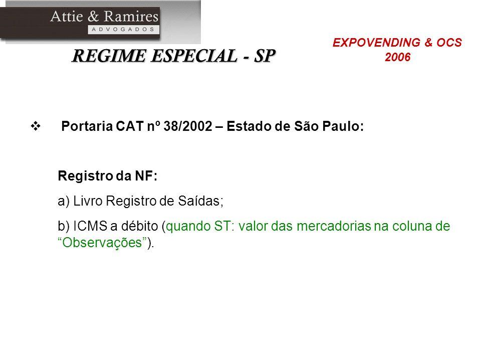 REGIME ESPECIAL - SP Portaria CAT nº 38/2002 – Estado de São Paulo: Registro da NF: a) Livro Registro de Saídas; b) ICMS a débito (quando ST: valor da