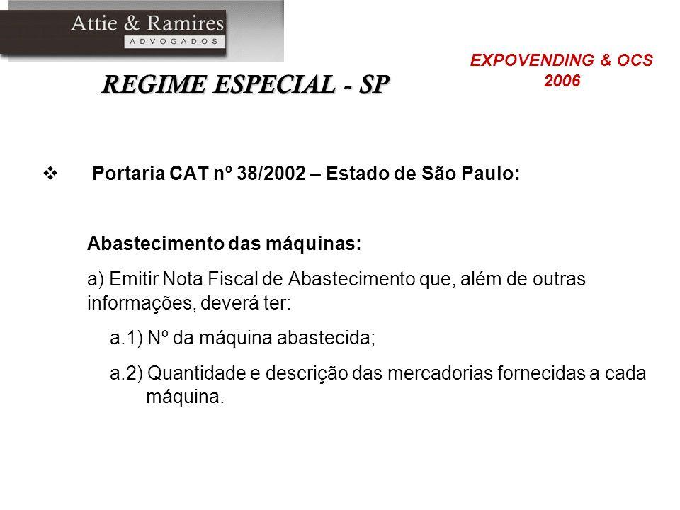 REGIME ESPECIAL - SP Portaria CAT nº 38/2002 – Estado de São Paulo: Abastecimento das máquinas: a) Emitir Nota Fiscal de Abastecimento que, além de ou