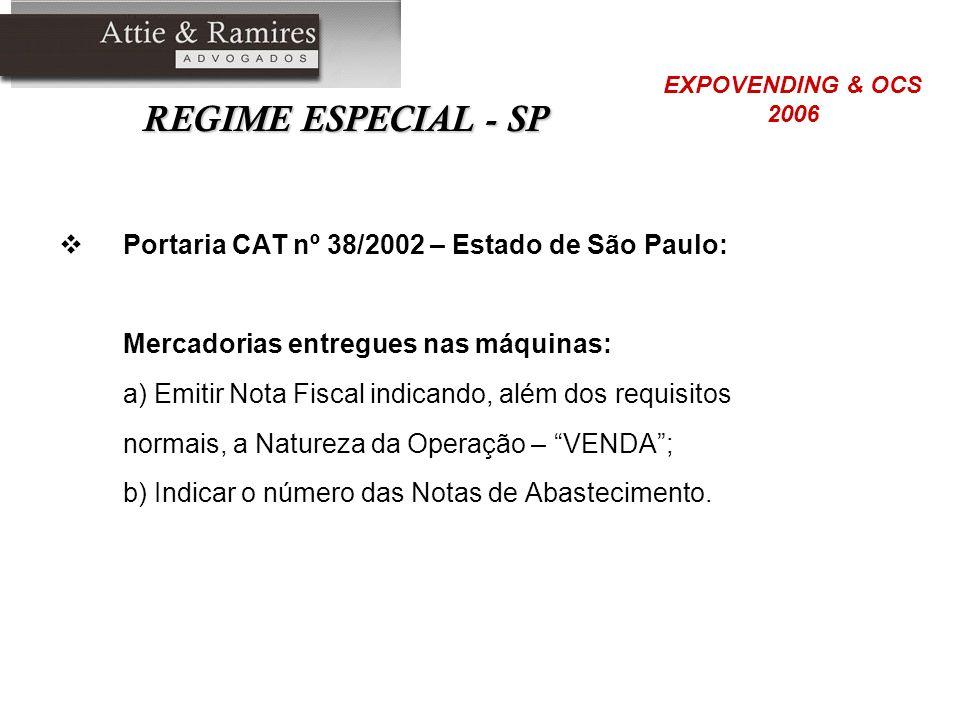 REGIME ESPECIAL - SP Portaria CAT nº 38/2002 – Estado de São Paulo: Mercadorias entregues nas máquinas: a) Emitir Nota Fiscal indicando, além dos requ