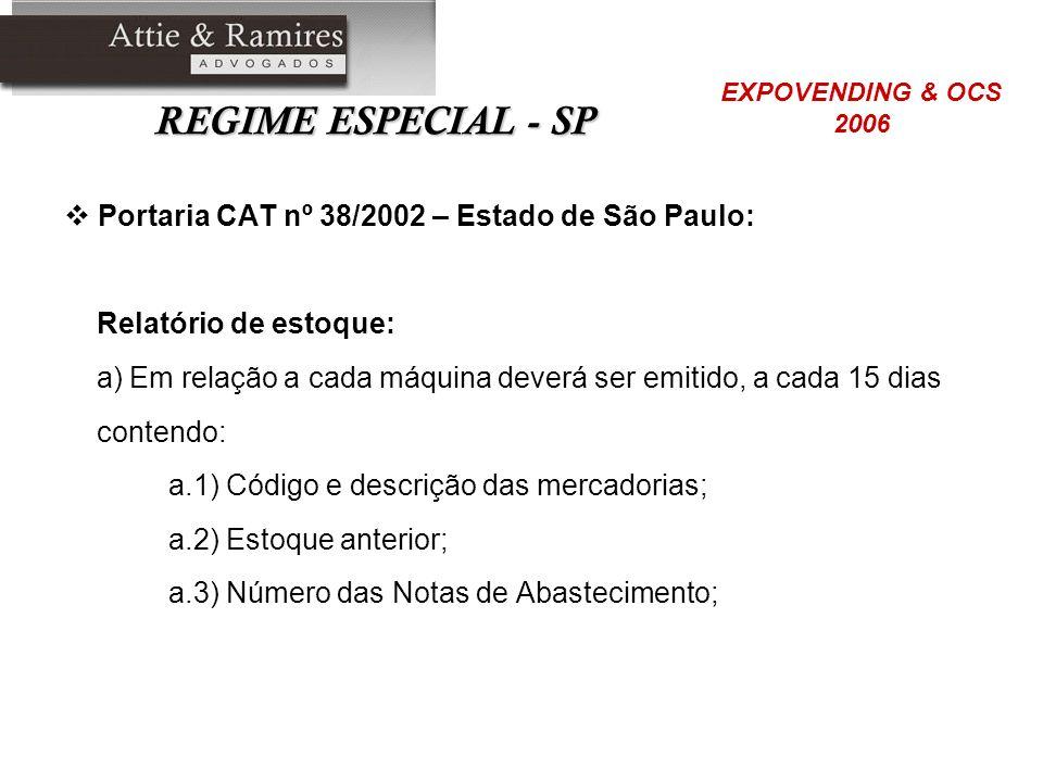 REGIME ESPECIAL - SP Portaria CAT nº 38/2002 – Estado de São Paulo: Relatório de estoque: a) Em relação a cada máquina deverá ser emitido, a cada 15 d
